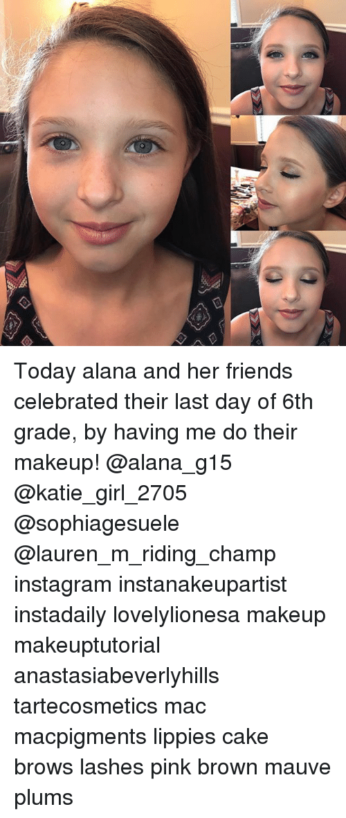 Q Today Alana and Her Friends Celebrated Their Last Day of ...