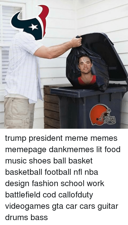 Memes, Music, and Design: Q trump president meme memes memepage dankmemes lit food music shoes ball basket basketball football nfl nba design fashion school work battlefield cod callofduty videogames gta car cars guitar drums bass