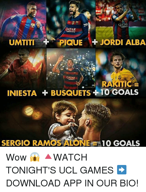 Memes, 🤖, and App: QATAR  2ATAR  AIRWAYS  UMTITI  PIQUE  JORDI ALBA  QATAR  RAKITIC  INIESTA BUSQUETS  +10 GOALS  SERGIO RAMOS ALONE 10 GOALS Wow 😱 🔺WATCH TONIGHT'S UCL GAMES ➡️ DOWNLOAD APP IN OUR BIO!