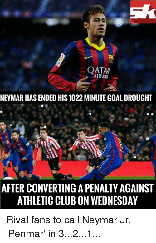 Memes, Neymar, and Qatar: QATAR  AIRMAN  NEYMAR HAS ENDED HIS 1022 MINUTE GOAL DROUGHT  AFTER CONVERTING A PENALTY AGAINST  ATHLETIC CLUB ON WEDNESDAY Rival fans to call Neymar Jr. 'Penmar' in 3...2...1...