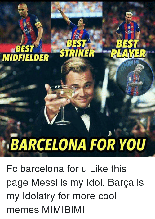 Cool Meme: QATAR  BEST  BEST  BEST  STRKER REAVER  MIDFIELDER  BARCELONA FOR YOU Fc barcelona for u Like this page Messi is my Idol, Barça is my Idolatry for more cool memes MIMIBIMI