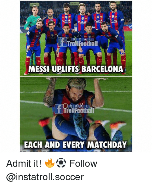 admit it: QATAR  QATAR  QATA  MAR  f Troll E A L  Football  R MESSI UPLIFTS BARCELONA  roi Football  EACH AND EVERY MATCHDAY Admit it! 🔥⚽️ Follow @instatroll.soccer