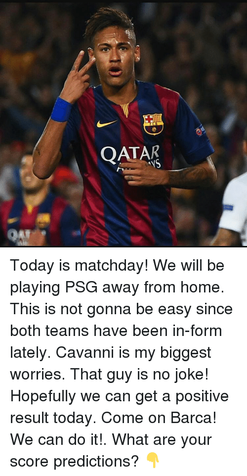 Memes, 🤖, and We Can Do It: QATAR Today is matchday! We will be playing PSG away from home. This is not gonna be easy since both teams have been in-form lately. Cavanni is my biggest worries. That guy is no joke! Hopefully we can get a positive result today. Come on Barca! We can do it!. What are your score predictions? 👇