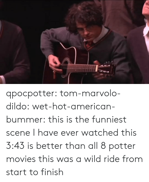 Wild Ride: qpocpotter:  tom-marvolo-dildo:  wet-hot-american-bummer:  this is the funniest scene I have ever watched  this 3:43 is better than all 8 potter movies  this was a wild ride from start to finish