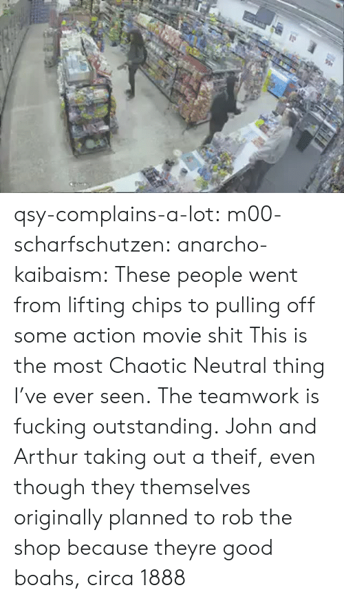 Theif: qsy-complains-a-lot: m00-scharfschutzen:  anarcho-kaibaism:  These people went from lifting chips to pulling off some action movie shit  This is the most Chaotic Neutral thing I've ever seen.  The teamwork is fucking outstanding.   John and Arthur taking out a theif, even though they themselves originally planned to rob the shop because theyre good boahs, circa 1888