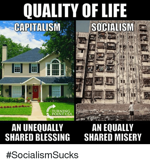 Life, Memes, and Turnin: QUALITY OF LIFE  CAPITALISMSOCIALISM  TURNIN  POINTUSA  AN UNEQUALLY  SHARED BLESSING  AN EQUALLY  SHARED MISERY #SocialismSucks