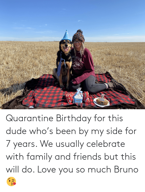 love you so much: Quarantine Birthday for this dude who's been by my side for 7 years. We usually celebrate with family and friends but this will do. Love you so much Bruno 😘