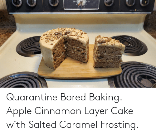 frosting: Quarantine Bored Baking. Apple Cinnamon Layer Cake with Salted Caramel Frosting.