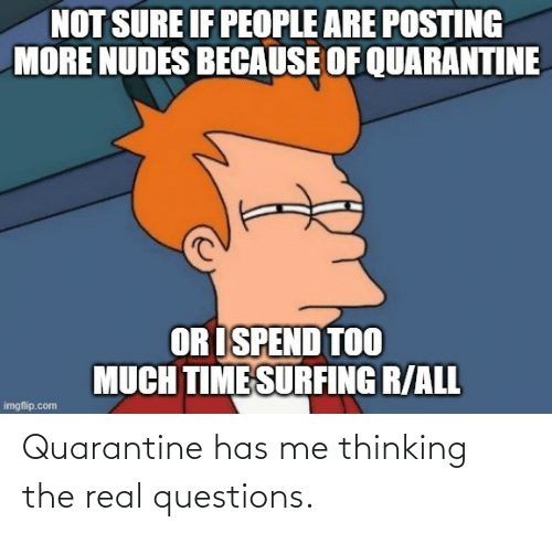 questions: Quarantine has me thinking the real questions.