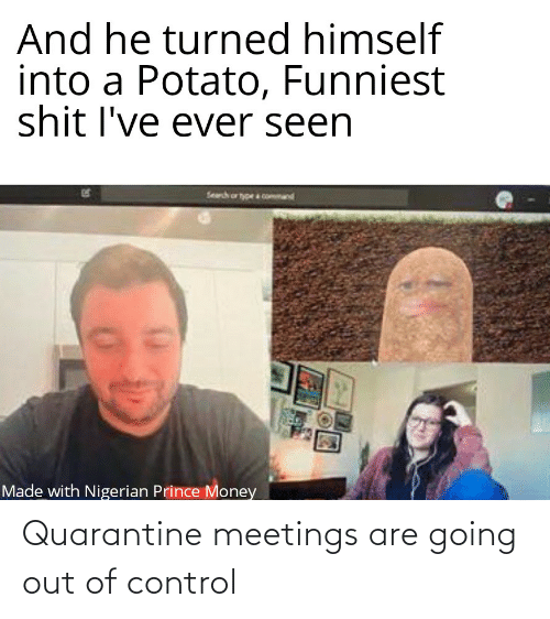 out of control: Quarantine meetings are going out of control