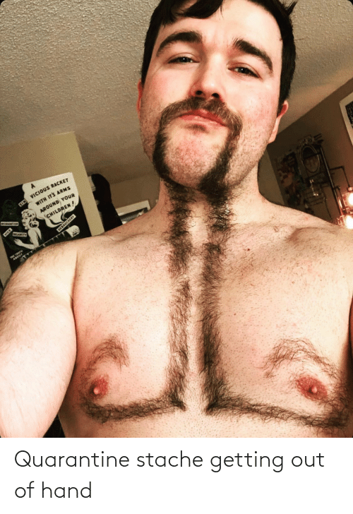 stache: Quarantine stache getting out of hand