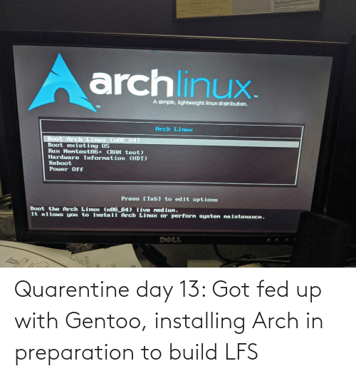 fed up: Quarentine day 13: Got fed up with Gentoo, installing Arch in preparation to build LFS