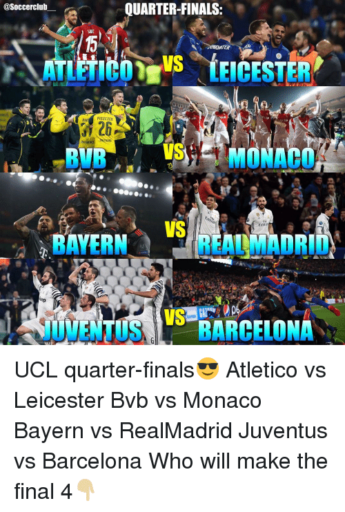 juventus vs barcelona: QUARTERFINALS  asoccerclub  MATER  titoirUS LEICESTER  DCO  OUR  PISZCZEK  n NM  DCOW  BVB  VS  Emira  BAYERN  eep  ATUS BARCELONA UCL quarter-finals😎 Atletico vs Leicester Bvb vs Monaco Bayern vs RealMadrid Juventus vs Barcelona Who will make the final 4👇🏼