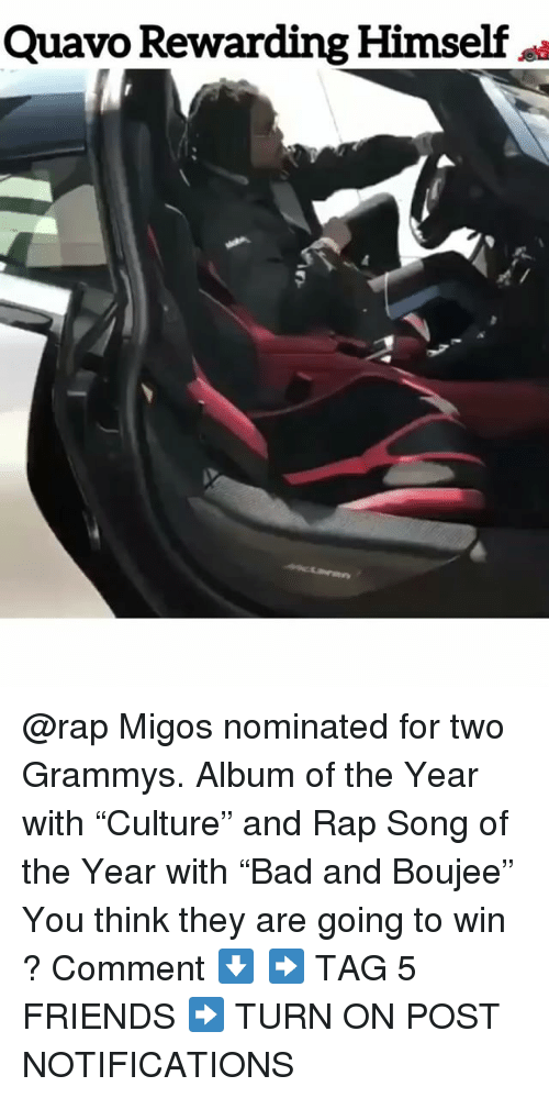 "Boujee: Quavo Rewarding Himself @rap Migos nominated for two Grammys. Album of the Year with ""Culture"" and Rap Song of the Year with ""Bad and Boujee"" You think they are going to win ? Comment ⬇️ ➡️ TAG 5 FRIENDS ➡️ TURN ON POST NOTIFICATIONS"