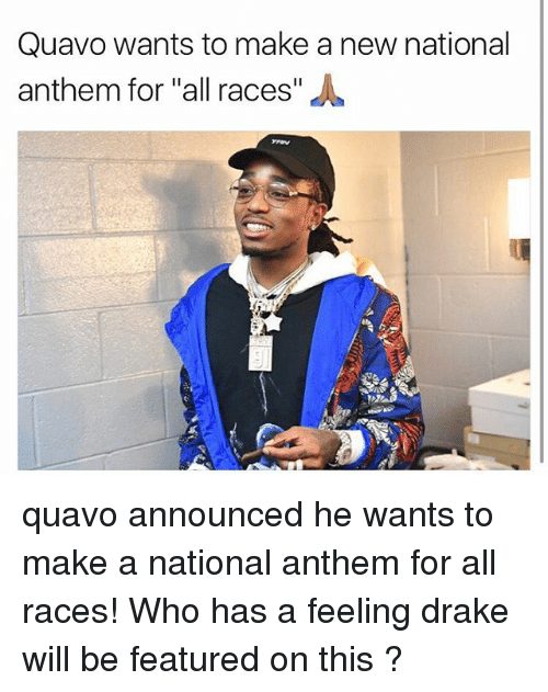 "Draked: Quavo wants to make a new national  anthem for ""all races""人 quavo announced he wants to make a national anthem for all races! Who has a feeling drake will be featured on this ?"