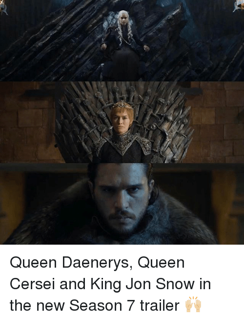 Memes, Queen, and Jon Snow: Queen Daenerys, Queen Cersei and King Jon Snow in the new Season 7 trailer 🙌🏼