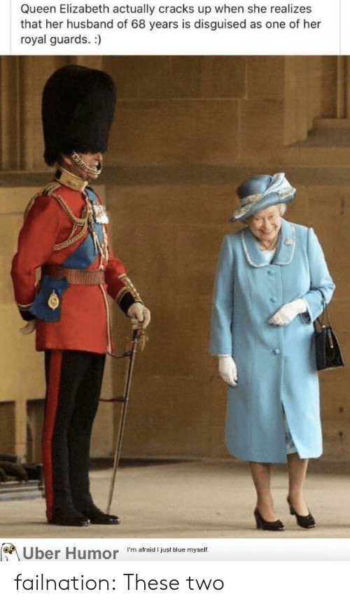 disguised: Queen Elizabeth actually cracks up when she realizes  that her husband of 68 years is disguised as one of her  royal guards. :)  Uber Humor  I'm afraid I just blue myself. failnation:  These two