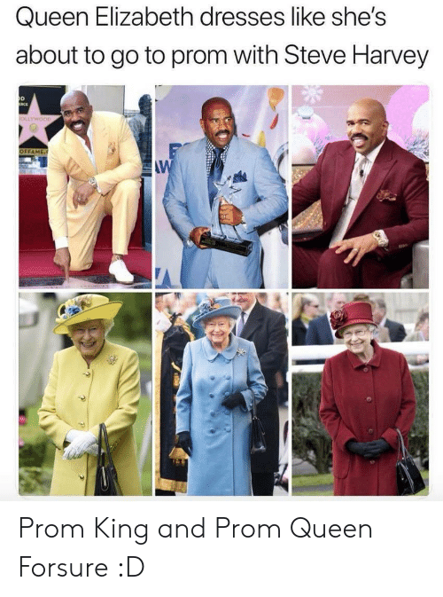 Steve Harvey: Queen Elizabeth dresses like she's  about to go to prom with Steve Harvey  OLLYWOOD  OFFAME.  AW Prom King and Prom Queen Forsure :D
