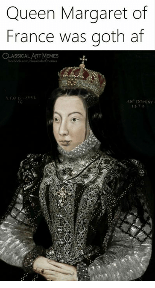 Af, Memes, and Queen: Queen Margaret of  France was goth af  CLASSICALART MEMES  AT IS  ANơ DOMINY