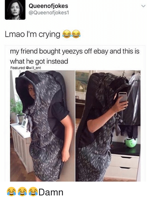 Crying, eBay, and Lmao: Queen ofjokes  @Queen of jokes  Lmao I'm crying  my friend bought yeezys off ebay and this is  what he got instead  Featured @will ent 😂😂😂Damn