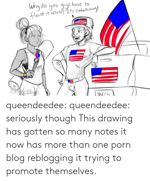 drawing: queendeedee: queendeedee: seriously though This drawing has gotten so many notes it now has more than one porn blog reblogging it trying to promote themselves.