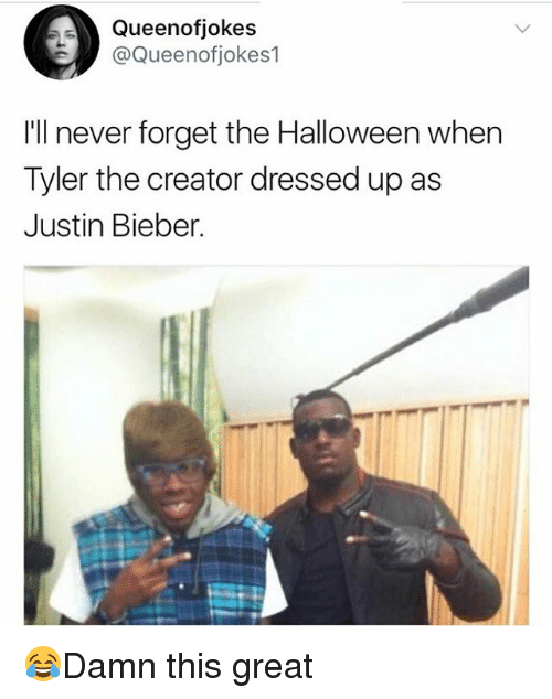 Halloween, Justin Bieber, and Memes: Queenofjokes  @Queenofjokes1  Ill never forget the Halloween when  Tyler the creator dressed up as  Justin Bieber. 😂Damn this great