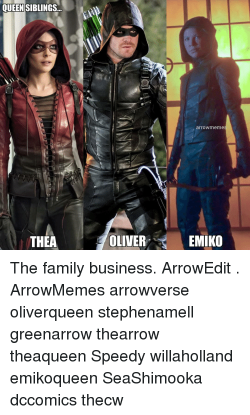 speedy: QUEENSIBLINGS...  arrowmeme  THEA  OLIVER  EMIKO The family business. ArrowEdit . ArrowMemes arrowverse oliverqueen stephenamell greenarrow thearrow theaqueen Speedy willaholland emikoqueen SeaShimooka dccomics thecw