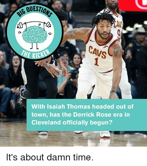 Cavs, Derrick Rose, and Cleveland: QUESTIO  usa  CAVS  E KIC  With Isaiah Thomas headed out of  town, has the Derrick Rose era in  Cleveland officially begun? It's about damn time.