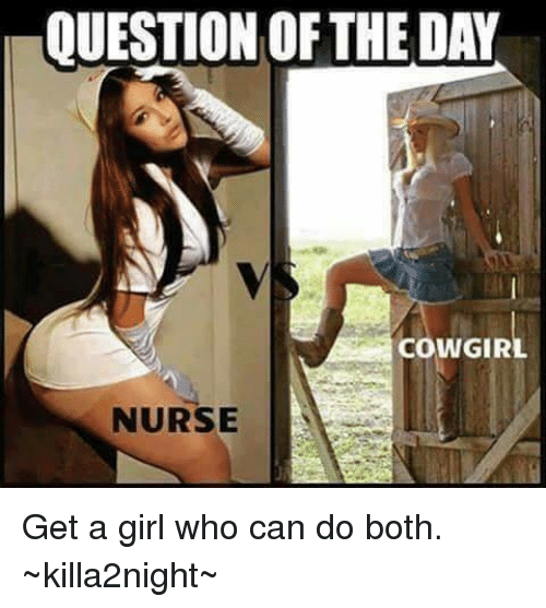 question of the day cowgirl nurse get a girl who 6838020 question of the day cowgirl nurse get a girl who can do both