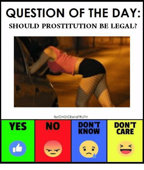 Memes, 🤖, and Prostitution: QUESTION OF THE DAY:  SHOULD PROSTITUTION BE LEGAL?  fb/CHOICEandTRUTH  VESNO DON'T DON'T  KNOW CARE