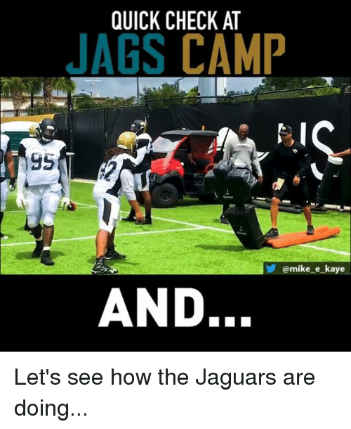 Kaye: QUICK CHECK AT  JAGS CAMP  @mike e_kaye  AND. Let's see how the Jaguars are doing...