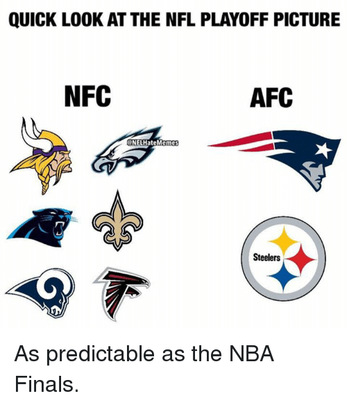 predictable: QUICK LOOK AT THE NFL PLAYOFF PICTURE  NFC  AFC  NFLHateMeme  Steelers  0 As predictable as the NBA Finals.