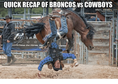 Dallas Cowboys, Memes, and Nfl: QUICK RECAP OF BRONCOS VS COWBOYS  @NFL MEMES  the Horse,