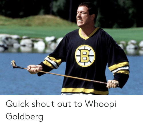 Whoopi Goldberg: Quick shout out to Whoopi Goldberg