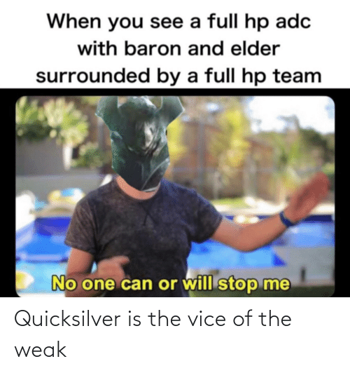 quicksilver: Quicksilver is the vice of the weak