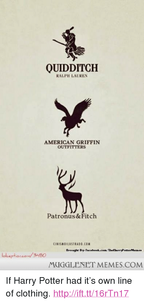 """Ralph Lauren: QUIDDITCH  RALPH LAUREN  AMERICAN GRIFFIN  OUTFITTERS  Patronus & Fitch  CINISMOILUSTRADO.COM  Brought By Facabook.com/ThetlarrsPottor Menmes  MUGGLENET MEMES.COM <p>If Harry Potter had it&rsquo;s own line of clothing. <a href=""""http://ift.tt/16rTn17"""">http://ift.tt/16rTn17</a></p>"""