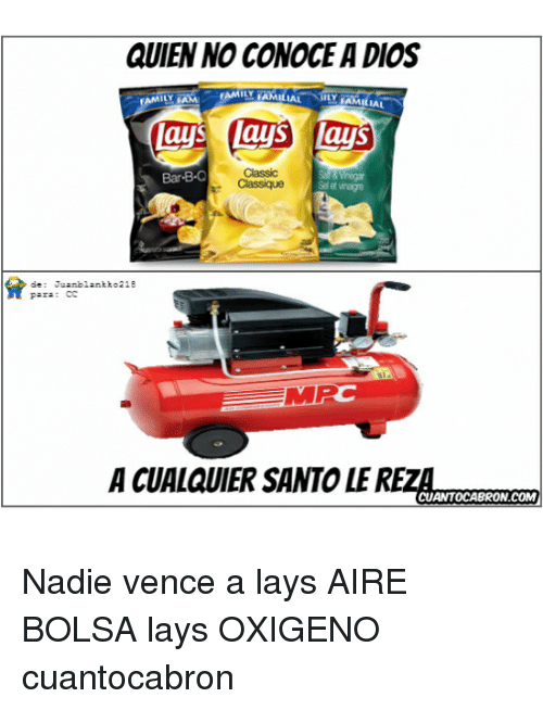 B&q, Lay's, and Classics: QUIEN NO CONOCE ADIOS  AMILIAL  LAL  Mays (aus Lays  Classic  Bar-B-Q  Juanblant to218  A CUALQUIERSANTOLERE  CUANTOCABRONCOM Nadie vence a lays AIRE BOLSA lays OXIGENO cuantocabron