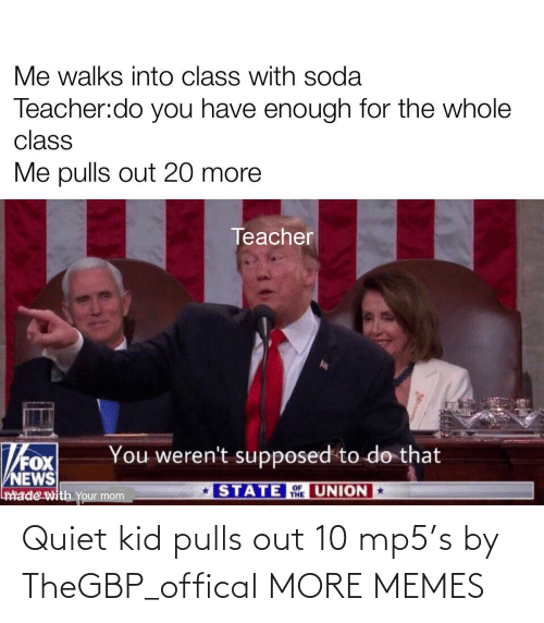 Offical: Quiet kid pulls out 10 mp5's by TheGBP_offical MORE MEMES