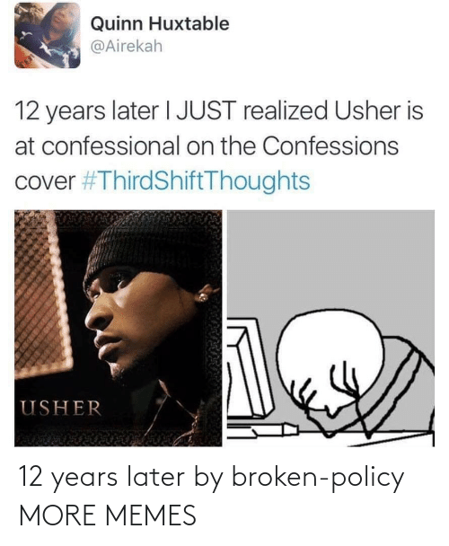 Usher: Quinn Huxtable  @Airekah  TE  12 years later I JUST realized Usher is  at confessional on the Confessions  cover #ThirdShiftThoughts  USHER 12 years later by broken-policy MORE MEMES