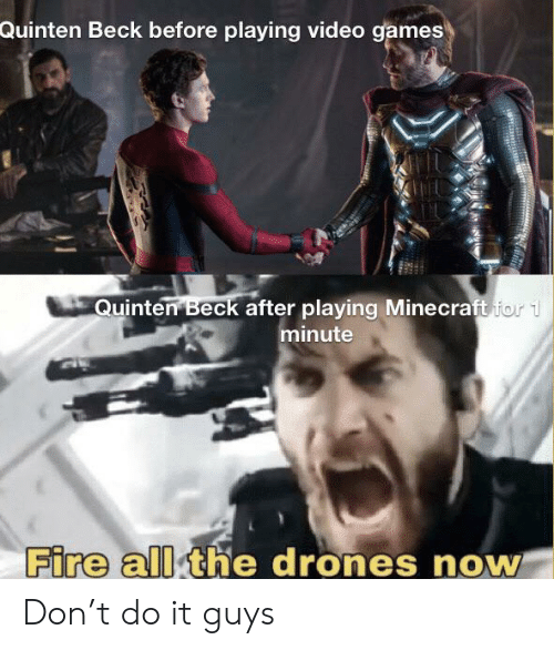 Drones: Quinten Beck before playing video games  Quinten Beck after playing Minecraft for  minute  Fire all the drones now Don't do it guys
