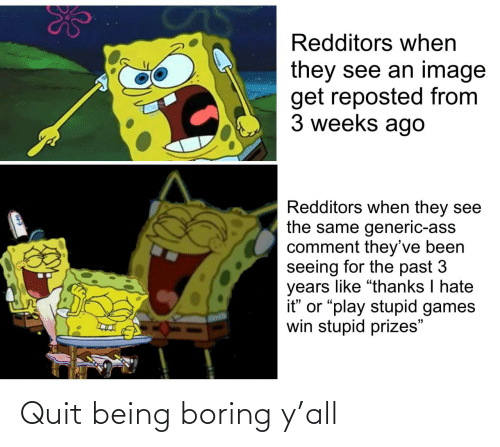 quit: Quit being boring y'all