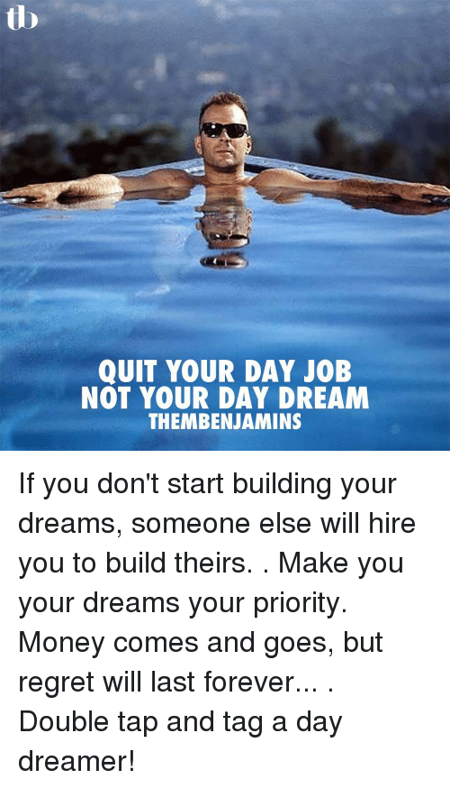 quit your day job not your day dream thembenjamins - How To Quit Your Job Dont Quit Your Day Job Before Finding A New One