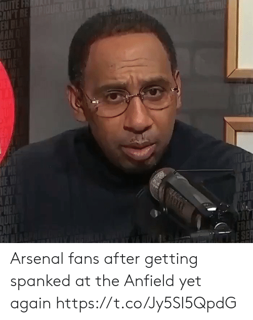 spanked: QUITE FH  CAN'T BEPIUS HULLA  EN BLAS  MAN  EEED  ING  DLESPREMUL  Y H  HEW  ENT  AT  PHE  DUITS  CAN'  EN  PP  FASTE  OFF T  CCI  FRA  SE Arsenal fans after getting spanked at the Anfield yet again  https://t.co/Jy5SI5QpdG