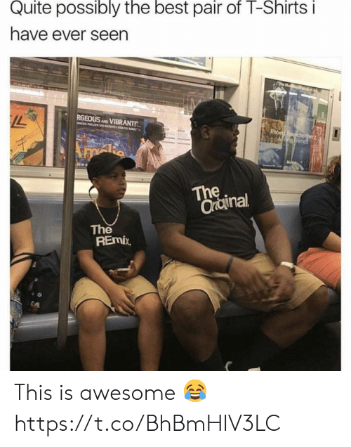 remix: Quite possibly the best pair of T-Shirtsi  have ever seen  RGEOUS AD VIBRANTT  The  Orainal  The  REmix This is awesome 😂 https://t.co/BhBmHlV3LC