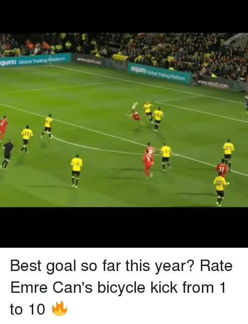 best goals: QUIti Global Trading Best goal so far this year? Rate Emre Can's bicycle kick from 1 to 10 🔥