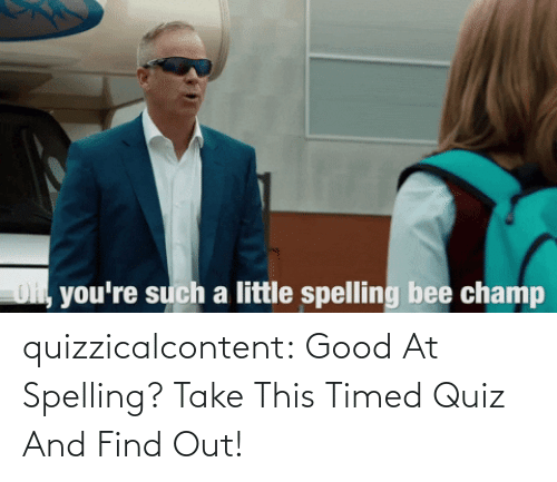 Take This: quizzicalcontent:  Good At Spelling? Take This Timed Quiz And Find Out!