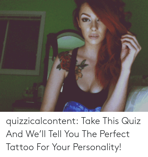 Tattoo: quizzicalcontent:  Take This Quiz And We'll Tell You The Perfect Tattoo For Your Personality!