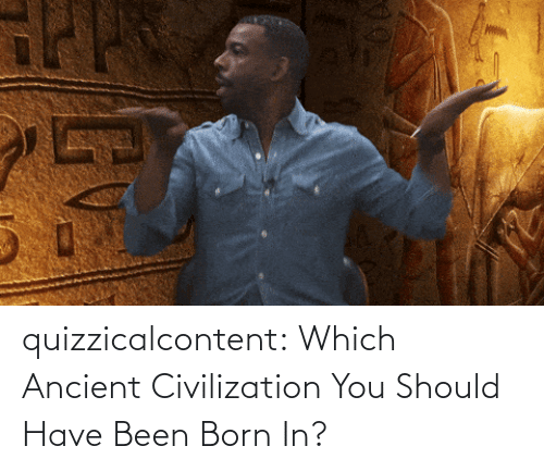 Travel: quizzicalcontent:    Which Ancient Civilization You Should Have Been Born In?