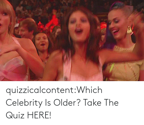Quiz: quizzicalcontent:Which Celebrity Is Older? Take The Quiz HERE!