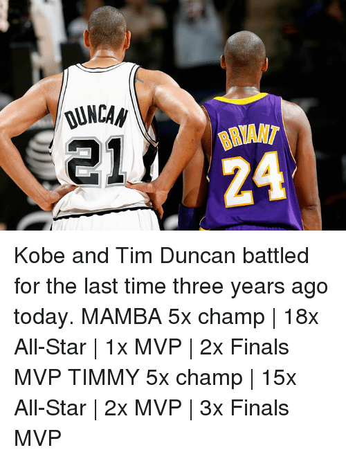 mamba: QUNCAN  21  24 Kobe and Tim Duncan battled for the last time three years ago today.  MAMBA 5x champ | 18x All-Star | 1x MVP | 2x Finals MVP  TIMMY 5x champ | 15x All-Star | 2x MVP | 3x Finals MVP